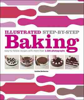 Illustrated Step-by-step Baking: Easy-to-follow Recipes With More Than 1,500 Photographs by Caroline Bretherton