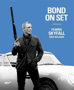 Book Bond On Set: Filming Skyfall by Greg Williams
