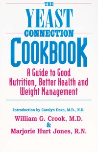 The Yeast Connection Cookbook: A Guide To Good Nutrition, Better Health And Weight Management