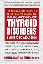 What You Must Know About Thyroid Disorders & What To Do About Them: Your Guide to Treating…