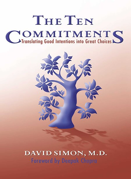 The Ten Commitments: Translating Good Intentions into Great Choices by David Simon