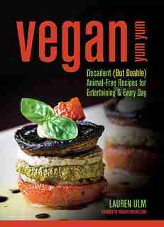 Vegan Yum Yum: Decadent (But Doable) Animal-Free Recipes for Entertaining and Everyday by Lauren Ulm
