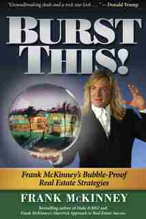 Burst This!: Frank McKinney's Bubble Proof Real Estate Strategies by Frank Mckinney