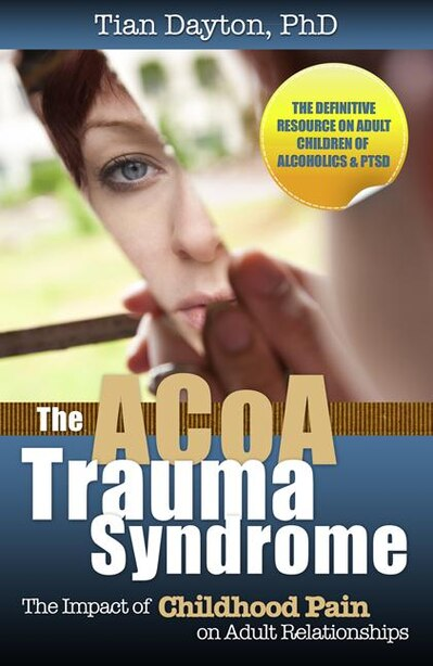 The Acoa Trauma Syndrome The Impact Of Childhood Pain On Adult Relationships Book By Tian Dayton Paperback Www Chapters Indigo Ca