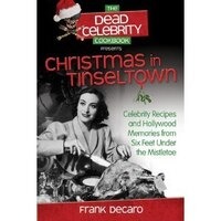 The Dead Celebrity Cookbook Presents Christmas in Tinseltown : Celebrity Recipes and Hollywood…