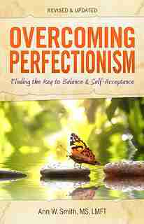 Overcoming Perfectionism: Finding the Key to Balance and Self-Acceptance by Ann W. Smith