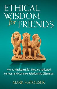 Ethical Wisdom for Friends: How to Navigate Life's Most Complicated, Curious, and Common…
