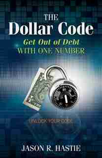 The Dollar Code: Get Out of Debt with One Number de Jason Hastie