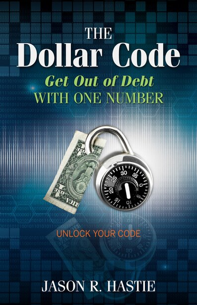 The Dollar Code: Get Out of Debt with One Number by Jason Hastie