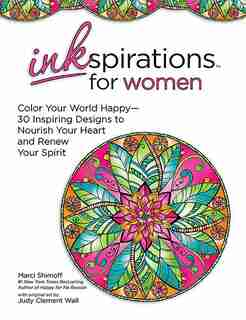 Inkspirations for Women: Color Your World Happy--30 Inspiring Designs to Nourish Your Heart and Renew Your Spirit by Marci Shimoff