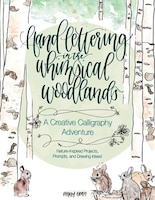 Lettering In The Whimsical Woodlands: A Creative Calligraphy Adventure--nature-inspired Projects…