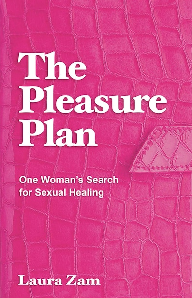 The Pleasure Plan: One Woman's Search For Sexual Healing by Laura Zam