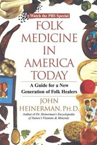 Book Folk Medicine in America Today: A Guide For A New Generation Of Folk Healers by John Heinerman