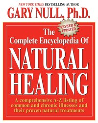The Complete Encyclopedia Of Natural Healing: A Comprehensive A-z Listing Of Common And Chronic…