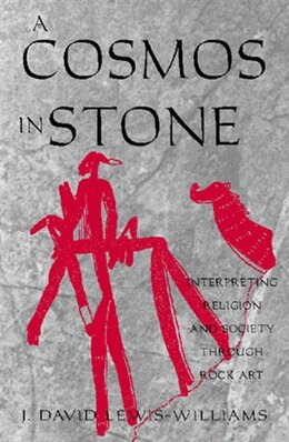 Book A Cosmos in Stone: Interpreting Religion and Society Through Rock Art by David J. Lewis-williams