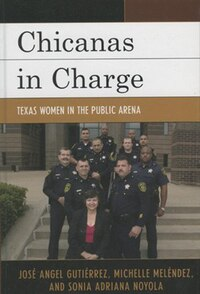 Chicanas in Charge: Texas Women in the Public Arena