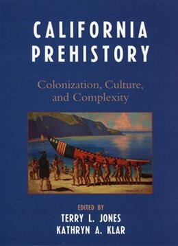 Book California Prehistory: Colonization, Culture, and Complexity by Terry L. Jones