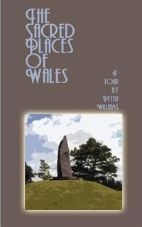 The Sacred Places of Wales: A Modern Pilgrimage by Peter N. Williams