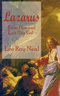 Lazarus: Loose Him and Let Him Go! by Lee Roy Neal