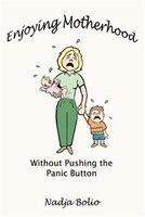 Enjoying Motherhood Without Pushing the Panic Button