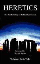 Heretics: The Bloody History of the Christian Church