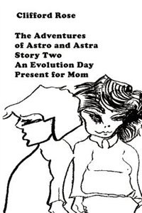 Book The Adventures of Astro and Astra: Story Two: An Evolution Day Present for Mom by Clifford Rose