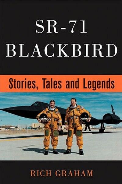 Sr-71 Blackbird: Stories, Tales, And Legends by Rich Graham