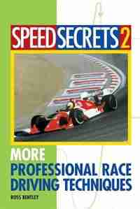Speed Secrets II: More Professional Race Driving Techniques by Ross Bentley