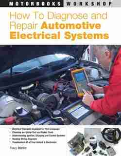 How To Diagnose And Repair Automotive Electrical Systems by Tracy Martin