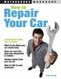 How To Repair Your Car: A Real-world Guide To Auto Ownership