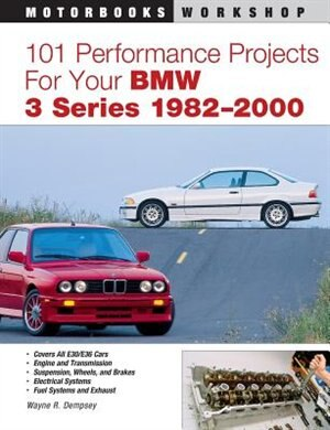 101 Performance Projects for Your BMW 3 Series 1982-2000 by Wayne Dempsey .