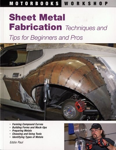 Sheet Metal Fabrication: Techniques and Tips for Beginners and Pros by Eddie Paul