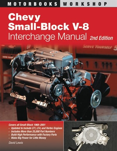 Chevy Small-Block V-8 Interchange Manual: 2nd Edition by David Lewis