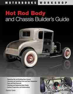 Hot Rod Body and Chassis Builder's Guide by Dennis W. Parks