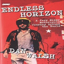 Book Endless Horizon: A Very Messy Motorcycle Journey Around the World by Dan Walsh
