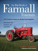 The Big Book of Farmall Tractors: The Complete Model-by-model Encyclopedia.plus Classic Toys…