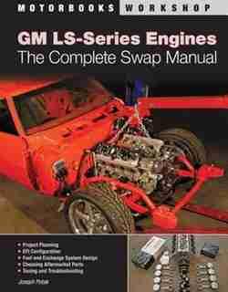 GM LS-Series Engines: The Complete Swap Manual by Joseph Potak
