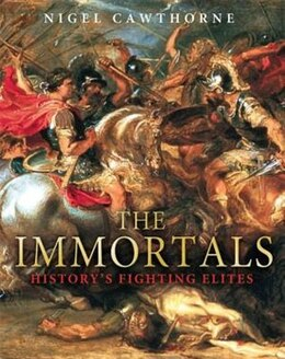 Book The Immortals: History's Fighting Elites by Nigel Cawthorne