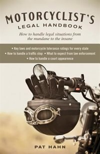 Motorcyclist's Legal Handbook: How to Handle Legal Situations from the Mundane to the Insane by Pat Hahn