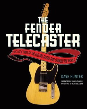 The Fender Telecaster: The Life And Times Of The Electric Guitar That Changed The World by Dave Hunter