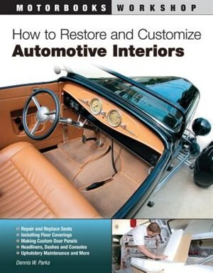 How to Restore and Customize Automotive Interiors by Dennis W. Parks