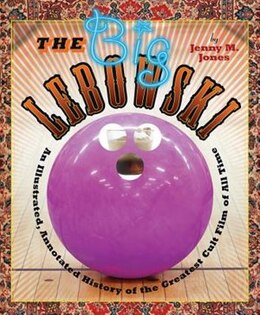 Book The Big Lebowski: An Illustrated, Annotated History Of The Greatest Cult Film Of All Time by Jenny M. Jones