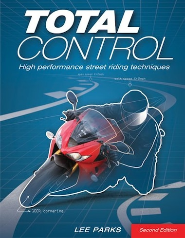 Total Control: High Performance Street Riding Techniques, 2nd Edition by Lee Parks