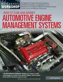 How To Tune And Modify Automotive Engine Management Systems - All New Edition: Upgrade Your Engine To Increase Horsepowe by Jeff Hartman