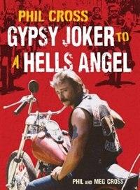 Phil Cross: Gypsy Joker To A Hells Angel by Phil Cross