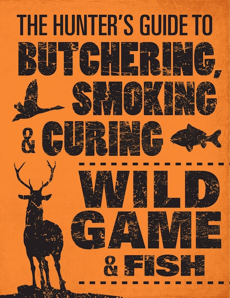 The Hunter's Guide To Butchering, Smoking, And Curing Wild Game And Fish by Philip Hasheider