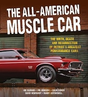 The All-american Muscle Car: The Birth, Death And Resurrection Of Detroit's Greatest Performance…
