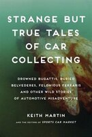 Strange But True Tales Of Car Collecting: Drowned Bugattis, Buried Belvederes, Felonious Ferraris…