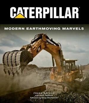 Caterpillar: Modern Earthmoving Marvels by Frank Raczon