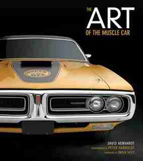 The Art Of The Muscle Car: Collector's Edition by David Newhardt